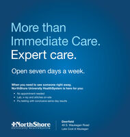 More thanImmediate Care.Expert care.Open seven days a week.When you need to see someone right away,NorthShore University HealthSystem is here for you: No appointment neededLab, x-ray and stitches on-site Flu testing with conclusive same-day resultsDeerfieldNorthShoreUniversity Health Syste m49 S. Waukegan RoadLake Cook & Waukegan More than Immediate Care. Expert care. Open seven days a week. When you need to see someone right away, NorthShore University HealthSystem is here for you:  No appointment needed Lab, x-ray and stitches on-site  Flu testing with conclusive same-day results Deerfield NorthShore University Health Syste m 49 S. Waukegan Road Lake Cook & Waukegan