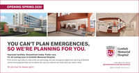 OPENING SPRING 2020YOU CAN'T PLAN EMERGENCIES,SO WE'RE PLANNING FOR YOU.LOYOLAMEDICINE GottliebMemorial1870Improved facilities. Streamlined intake. Faster care.It's all coming soon to Gottlieb Memorial Hospital.ENORN HospitalFrom shorter wait times to state-of-the-art technology, the new emergency department opening at Gottliebwill be more prepared than ever to deliver the care you need for the times when you need it most.Learn about our care atgottliebhospital.org/improvementsWe also treat the human spirit.A Menber of Trinity Health coo Ly Mescire OPENING SPRING 2020 YOU CAN'T PLAN EMERGENCIES, SO WE'RE PLANNING FOR YOU. LOYOLA MEDICINE Gottlieb Memorial 1870 Improved facilities. Streamlined intake. Faster care. It's all coming soon to Gottlieb Memorial Hospital. ENORN Hospital From shorter wait times to state-of-the-art technology, the new emergency department opening at Gottlieb will be more prepared than ever to deliver the care you need for the times when you need it most. Learn about our care at gottliebhospital.org/improvements We also treat the human spirit. A Menber of Trinity Health coo Ly Mescire