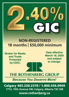 0.40%GICNON-REGISTERED18 months | $50,000 minimumRate effectiveBroker for BanksMarch 18, 2020and subjectto change.and TrustsProtectedby CDIC.THE ROTHENBERG GROUPBecause You Deserve More!Calgary 403.228.2378 / 1.800.456.09491712, 10th Avenue SW, Calgary, Alberta T3C OJ8www.rothenberg.ca 0.40% GIC NON-REGISTERED 18 months | $50,000 minimum Rate effective Broker for Banks March 18, 2020 and subject to change. and Trusts Protected  by CDIC. THE ROTHENBERG GROUP Because You Deserve More! Calgary 403.228.2378 / 1.800.456.0949 1712, 10th Avenue SW, Calgary, Alberta T3C OJ8 www.rothenberg.ca