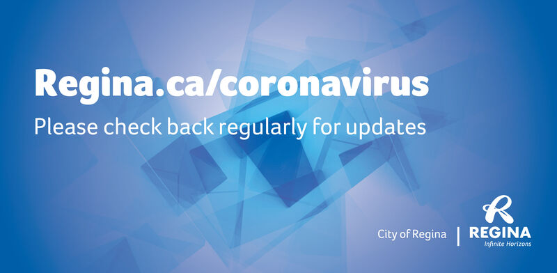 Regina.ca/coronavirusPlease check back regularly for updatesCity of Regina| REGINAInfinite Horizons Regina.ca/coronavirus Please check back regularly for updates City of Regina | REGINA Infinite Horizons