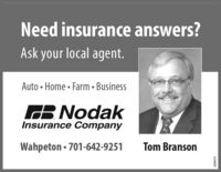 Need insurance answers?Ask your local agent.Auto  Home  Farm  BusinessB NodakInsurance CompanyWahpeton  701-642-9251Tom Branson268655 Need insurance answers? Ask your local agent. Auto  Home  Farm  Business B Nodak Insurance Company Wahpeton  701-642-9251 Tom Branson 268655