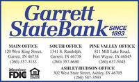 GarrettStateBankGSINCE1893MAIN OFFICESOUTH OFFICEPINE VALLEY OFFICE120 West King Street,Garrett, IN 46738(260) 357-31331341 S. Randolph,Garrett, IN 46738(260) 357-6680811 Mill Lake Road,Fort Wayne, IN 46845(260) 637-5045ASHLEY/HUDSON OFFICEMemberFDIC302 West State Street, Ashley, IN 46705(260) 587-3593EQUAL HOUSINGLENDER Garrett StateBankG SINCE 1893 MAIN OFFICE SOUTH OFFICE PINE VALLEY OFFICE 120 West King Street, Garrett, IN 46738 (260) 357-3133 1341 S. Randolph, Garrett, IN 46738 (260) 357-6680 811 Mill Lake Road, Fort Wayne, IN 46845 (260) 637-5045 ASHLEY/HUDSON OFFICE Member FDIC 302 West State Street, Ashley, IN 46705 (260) 587-3593 EQUAL HOUSING LENDER