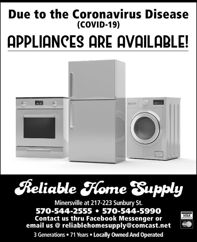 Due to the Coronavirus Disease(COVID-19)APPLIANCES ARE AVAILABLE!Reliable Fome SupplyMinersville at 217-223 Sunbury St.570-544-2555  570-544-5990Contact us thru Facebook Messenger oremail us @ reliablehomesupply@comcast.net3 Generations  71 Years  Locally Owned And OperatedVISAMasteCar Due to the Coronavirus Disease (COVID-19) APPLIANCES ARE AVAILABLE! Reliable Fome Supply Minersville at 217-223 Sunbury St. 570-544-2555  570-544-5990 Contact us thru Facebook Messenger or email us @ reliablehomesupply@comcast.net 3 Generations  71 Years  Locally Owned And Operated VISA MasteCar