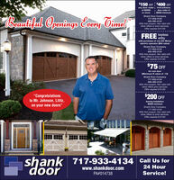 """$150 OFF $400 OFFany door orderi front entranceof $2000or moreI door order ofI S6000 minimumShank Door Company717-933-4134Beautiful Openings Eery OimelTM800-480-4134With this coupon. Not valid withother offers or prior services.Offer expires 5/31/20FREE keylessentrywith purchase of one DC Motorelectric operator ($54 value)Shank Door Company717-933-4134800-480-4134With this coupon. Not valid withother offers or prior services.Offer expires 5/31/20$75 OFFfor one door(Minimum R value of -13)Shank Door Company717-933-4134800-480-4134With this coupon. Not valid withother offers prior services.Offer expires 5/31/20$200 OFF""""Congratulationsto Mr. Johnson, Lititz,on your new doors""""Awning Installation$2500 minimumShank Door Company717-933-4134With this coupon. Not valid withother offers or prior services.Offer expires 5/31/20shank 717-933-4134 Call Us fordoorwww.shankdoor.com24 HourPA#014738Service! $150 OFF $400 OFF any door orderi front entrance of $2000 or more I door order of I S6000 minimum Shank Door Company 717-933-4134 Beautiful Openings Eery Oimel TM 800-480-4134 With this coupon. Not valid with other offers or prior services. Offer expires 5/31/20 FREE keyless entry with purchase of one DC Motor electric operator ($54 value) Shank Door Company 717-933-4134 800-480-4134 With this coupon. Not valid with other offers or prior services. Offer expires 5/31/20 $75 OFF for one door (Minimum R value of -13) Shank Door Company 717-933-4134 800-480-4134 With this coupon. Not valid with other offers prior services. Offer expires 5/31/20 $200 OFF """"Congratulations to Mr. Johnson, Lititz, on your new doors"""" Awning Installation $2500 minimum Shank Door Company 717-933-4134 With this coupon. Not valid with other offers or prior services. Offer expires 5/31/20 shank 717-933-4134 Call Us for door www.shankdoor.com 24 Hour PA#014738 Service!"""