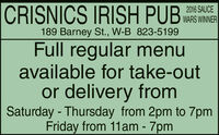 CRISNICS IRISH PUB2016 SAUCEWARS WINNER189 Barney St., W-B 823-5199Full regular menuavailable for take-outor delivery fromSaturday - Thursday from 2pm to 7pmFriday from 11am - 7pm CRISNICS IRISH PUB 2016 SAUCE WARS WINNER 189 Barney St., W-B 823-5199 Full regular menu available for take-out or delivery from Saturday - Thursday from 2pm to 7pm Friday from 11am - 7pm