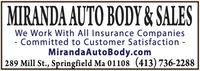 MIRANDA AUTO BODY & SALESWe Work With All Insurance Companies- Committed to Customer SatisfactionMirandaAutoBody.com289 Mill St., Springfield Ma 01108 (413)736-2288 MIRANDA AUTO BODY & SALES We Work With All Insurance Companies - Committed to Customer Satisfaction MirandaAutoBody.com 289 Mill St., Springfield Ma 01108 (413)736-2288