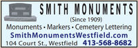 SMITH MONUMENTS(Since 1909)Monuments  Markers  Cemetery LetteringSmithMonumentsWestfield.com104 Court St., Westfield 413-568-8682 SMITH MONUMENTS (Since 1909) Monuments  Markers  Cemetery Lettering SmithMonumentsWestfield.com 104 Court St., Westfield 413-568-8682