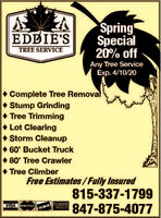 WinterSpecial20% offEDDIE'STREE SERVICEAny Tree ServiceExp. 3/13/20Complete Tree RemovalStump Grinding Tree Trimming Lot ClearingStorm Cleanup60' Bucket Truck 80' Tree CrawlerTree ClimberFree Estimates/Fully Insured815-337-1799VISADUCVERMERCANEPRESS Winter Special 20% off EDDIE'S TREE SERVICE Any Tree Service Exp. 3/13/20 Complete Tree Removal Stump Grinding  Tree Trimming  Lot Clearing Storm Cleanup 60' Bucket Truck  80' Tree Crawler Tree Climber Free Estimates/Fully Insured 815-337-1799 VISA DUCVERMERCAN EPRESS