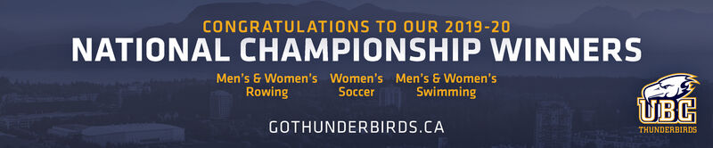 CONGRATULATIONS TO OUR 2019-20NATIONAL CHAMPIONSHIP WINNERSMen's & Women's Women's Men's & Women'sRowingSoccerSwimmingGOTHUNDERBIRDS.CATHUNDERBIRDS CONGRATULATIONS TO OUR 2019-20 NATIONAL CHAMPIONSHIP WINNERS Men's & Women's Women's Men's & Women's Rowing Soccer Swimming GOTHUNDERBIRDS.CA THUNDERBIRDS