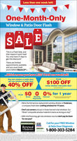 """Less than two weeks left!One-Month-OnlyWindow & Patio Door FlashSALEThis is a Flash Sale, andthat means it won't last!You only have 31 days toget this discount!""""There are limitedappointments available,and you must bookyours before March 31*.Andersen wWhich meansyou have LESS THAN two weeks left!Buy one window or patio door,get one window or patio doorPLUS40% OFF$100 OFFevery window and patio door$0 0 0% for 1 yearPLUSDownMonthlyPaymentsInterest We're the full-service replacement window division of Andersen,a company that's been crafting windows for 117 years. Don't cut corners and put in those low-end vinyl windows. OurFibrex composite window material is twice as strong as vinyl."""" With this financing, get new windows now but don't pay for themfor one year!""""Call for your FREE Window& Patio Door DiagnosisRenewalCERTIFIED1-800-303-5284INSTALLERThe beter Way toabetter Windowbot Less than two weeks left! One-Month-Only Window & Patio Door Flash SALE This is a Flash Sale, and that means it won't last! You only have 31 days to get this discount!"""" There are limited appointments available, and you must book yours before March 31*. Andersen w Which meansyou have LESS THAN two weeks left! Buy one window or patio door, get one window or patio door PLUS 40% OFF $100 OFF every window and patio door $0 0 0% for 1 year PLUS Down Monthly Payments Interest  We're the full-service replacement window division of Andersen, a company that's been crafting windows for 117 years.  Don't cut corners and put in those low-end vinyl windows. Our Fibrex composite window material is twice as strong as vinyl.""""  With this financing, get new windows now but don't pay for them for one year!"""" Call for your FREE Window & Patio Door Diagnosis Renewal CERTIFIED 1-800-303-5284 INSTALLER The beter Way toabetter Window bot"""
