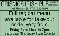 CRISNICS IRISH PUB2016 SAUCEWARS WINNER189 Barney St., W-B 823-5199Full regular menuavailable for take-outor delivery fromFriday from 11am to 7pmSaturday- Thursday from 2pm to CRISNICS IRISH PUB 2016 SAUCE WARS WINNER 189 Barney St., W-B 823-5199 Full regular menu available for take-out or delivery from Friday from 11am to 7pm Saturday- Thursday from 2pm to