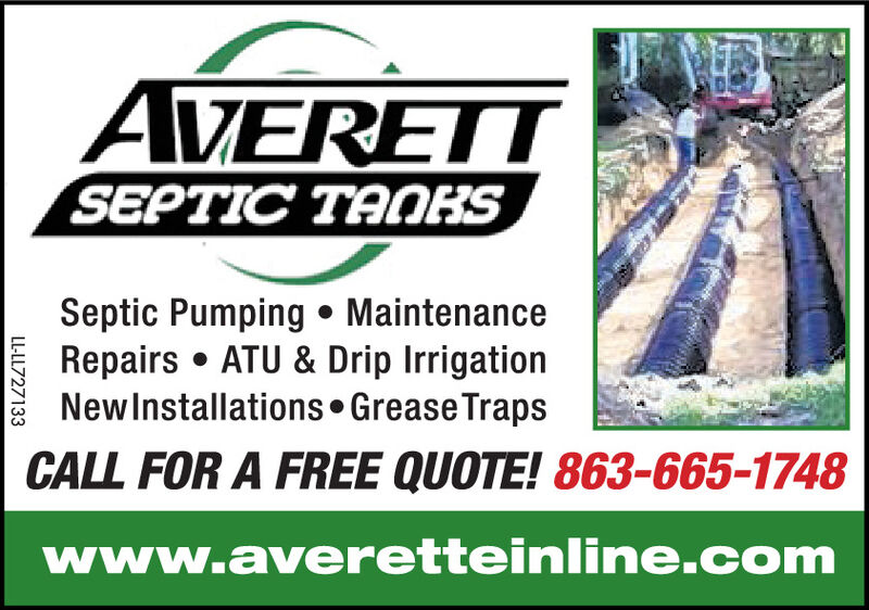 AVERETISEPTIC TAOBSSeptic Pumping  MaintenanceRepairs  ATU & Drip IrrigationNewInstallations  Grease TrapsCALL FOR A FREE QUOTE! 863-665-1748www.averetteinline.comLL-LL727133 AVERETI SEPTIC TAOBS Septic Pumping  Maintenance Repairs  ATU & Drip Irrigation NewInstallations  Grease Traps CALL FOR A FREE QUOTE! 863-665-1748 www.averetteinline.com LL-LL727133