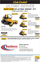"""Cub Cadet.ULTIMA SERIES.SAVE $100 ON ULTIMA SERIES"""" ZT1OFFER VALID APR 2- MAY 2SAVE $100 ZTI""""46SAVE $100Unlock your lawn's potential with a46- inch fabricated Aeroforce"""" twin-blade deck and a 679cc Cub Cader""""V-twin OHV engine. Square tubular steelframe and next-levelcomfort come standard.SALE PRICE$2,799REFLECTS o-SAVE $100 ZTI"""" 50Experience the strength of a50-inch AeroForce triple-bladefabricated deck and a 23 hp*Kawasaki V-twin engine. Squaretubular steel frame and next-levelcomfort come standard.SALE PRICEZTT 42$2,999REPLECTS oBring more life to your lawn with a 42-inchstamped twin-blade deck and a 22 hp** KohlerV-twin engine. Square tubular steel frame andnext-level comfort come standard.SAVE $100 ZTI"""" 54Step up to larger rear tires, a 54-inchAeroForce triple-blade fabricated deckand a 24 hp** Kohler V-twin engine.Square tubular steel frame andnext-level comfortcome standard.SALE PRICESALE PRICE$2,599*REFLECTS SI00 OFF$2,999*REPLECTS orwatreNaNT DEALER YOUR INDEPENDENT DEALER - EXPERT SERVICE. LOCALLY DWNED.The advice, service, selection and support you need to find the right fit for you.Cub CadatBaribeau ImplementBaribeauImplement Co. Inc St. Croix Falls, WI,Rice Lake, WIwww.baribeauimplement.com(715)234-2144 (715)483-11381$100 Off Ultima Series ZTI is S100 off regular retail price of all ZTI models. Prices shown reflect $100 savings. Offervalid 4/2/20 - 5/2/20 at participating dealers. Not valid on other models. Cannot be combined with any other offer.2 Restrictions apply. See store for details.* Product Price - Áctual retail prices are set by dealer and may vary. Taxes, freight, setup and handling chargesmay be additional and may vary. Models subject to limited availability. Specifications and programs are subjectto change without notice. Images may not reflect dealer inventory and/or unit specifications* As rated by Kohler, all power levels are stated in gross horsepower at 3600 RPM per SAE J1940 as rated byengine manufacturer. Ás required by Kawasaki, hors"""