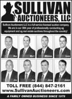 SULLIVANDAUCTIONEERS, LLCSullivan Auctioneers LLC is a full service licensed auction company.We are in our 38th year of professionally conducting agequipment and ag real estate auctions throughout the country!DANMATTMICHAELLUKEJOEJJNJAMESTOLL FREE (844) 847-2161www.SullivanAuctioneers.comA FAMILY OWNED BUSINESS SINCE 1979 SULLIVAN DAUCTIONEERS, LLC Sullivan Auctioneers LLC is a full service licensed auction company. We are in our 38th year of professionally conducting ag equipment and ag real estate auctions throughout the country! DAN MATT MICHAEL LUKE JOE J JN JAMES TOLL FREE (844) 847-2161 www.SullivanAuctioneers.com A FAMILY OWNED BUSINESS SINCE 1979