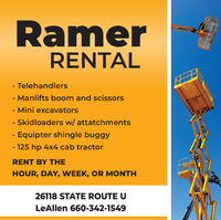 RamerRENTAL- Telehandlers- Manlifts boom and scissors- Mini excavators- Skidloaders w/ attatchments- Equipter shingle buggy- 125 hp 4x4 cab tractor%3DRENT BY THEHOUR, DAY, WEEK, OR MONTH26118 STATE ROUTE ULeAllen 660-342-1549 Ramer RENTAL - Telehandlers - Manlifts boom and scissors - Mini excavators - Skidloaders w/ attatchments - Equipter shingle buggy - 125 hp 4x4 cab tractor %3D RENT BY THE HOUR, DAY, WEEK, OR MONTH 26118 STATE ROUTE U LeAllen 660-342-1549
