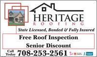 HERITAGER OO FINGState Licensed, Bonded & Fully InsuredFree Roof InspectionSenior DiscountCall708-253-2561 *mTodayPREFERREDCONTRACTORACCREDITEDBUSINESSBBBSMCLENNT HERITAGE R OO FING State Licensed, Bonded & Fully Insured Free Roof Inspection Senior Discount Call 708-253-2561 *m Today PREFERRED CONTRACTOR ACCREDITED BUSINESS BBB SMCLENNT
