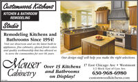 Customwood KitchensKITCHEN & BATHROOMREMODELINGStudioRemodeling Kitchens andBathrooms Since 1954!Visit our showroom and see the latest built-inappliances, fine cabinetry, glazed finish colorsand quality workmanship that has allowed usto serve the communities for over 66 years.Our design staff will belp you make the right selections.MeuserCabinetryOver 15 Kitchens 17 East Chicago Ave  Westmontand Bathrooms1/2 Block East of Cass Ave.630-968-6980on Display!customwoodkitchens.comSM-CLITE2 Customwood Kitchens KITCHEN & BATHROOM REMODELING Studio Remodeling Kitchens and Bathrooms Since 1954! Visit our showroom and see the latest built-in appliances, fine cabinetry, glazed finish colors and quality workmanship that has allowed us to serve the communities for over 66 years. Our design staff will belp you make the right selections. Meuser Cabinetry Over 15 Kitchens 17 East Chicago Ave  Westmont and Bathrooms 1/2 Block East of Cass Ave. 630-968-6980 on Display! customwoodkitchens.com SM-CLITE2