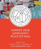 SCHOOLEST: 2013SUMMER 2020WORKSHOPSREGISTER NOW902.640.20136 PRINCE STREET, LUNENBURG, NSWWW.LUNENBURGARTS.ORGOF THEARTSBURG SCHOOL EST: 2013 SUMMER 2020 WORKSHOPS REGISTER NOW 902.640.2013 6 PRINCE STREET, LUNENBURG, NS WWW.LUNENBURGARTS.ORG OF THE ARTS BURG