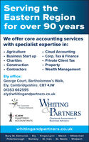 Serving theEastern Regionfor over 90 yearsWe offer core accounting serviceswith specialist expertise in: Agriculture Business Start up Charities Construction Cloud AccountingCorp. Tax & Finance Private Client TaxProperty Wealth ManagementContractorsEly office:George Court, Bartholomew's Walk,Ely, Cambridgeshire. CB7 4JW01353 662595ely@whitingandpartners.co.ukWHITINGPARTNERSThe CorporateFinance NetworkICAEWCHARTEREDACCOUNTANTSChartered Accountants &Business Adviserswhitingandpartners.co.ukBury St. Edmunds I Ely | King's Lynn | March I MildenhallPeterborough | Ramsey | St. Ives | St. Neots | Wisbech Serving the Eastern Region for over 90 years We offer core accounting services with specialist expertise in:  Agriculture  Business Start up  Charities  Construction  Cloud Accounting Corp. Tax & Finance  Private Client Tax Property  Wealth Management Contractors Ely office: George Court, Bartholomew's Walk, Ely, Cambridgeshire. CB7 4JW 01353 662595 ely@whitingandpartners.co.uk WHITING PARTNERS The Corporate Finance Network ICAEW CHARTERED ACCOUNTANTS Chartered Accountants & Business Advisers whitingandpartners.co.uk Bury St. Edmunds I Ely | King's Lynn | March I Mildenhall Peterborough | Ramsey | St. Ives | St. Neots | Wisbech