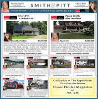 Paula SmithCheri Pitt860-748-6801reallivingpaula@ gmail.comSMITH&PITT413-883-1921cpittrealtor@ gmail.comLicensed in MA and CTYOUR LIFESTYLE ADVISORSCheri PittPaula SmithReallivingRealyProdeionad413-883-1921RealLivingHeakyProdosonula860-748-6801$439,900SouthamptonExpectto fallin love! This beautiful cape is almost 4acres of woodedprivacy located at the end of a cul-de-sac. Enjoy the tranquil feelingof nature while being centrally located near Westfield,Northampton, and Easthampton. Offering 3 bedrooms, 2 baths, a1st floor master and fabulous views from every window.www.realliving.com/cheryl.pitt$389,900Warm, inviting, clean, luxurious, great entertaining space and perfectlocation are what come to mind with this lovely cape convenientlylocated in a great neighborhood of Feeding Hills - Enjoy the amazingfarmers porch or a splash in the in ground gunite pool - The ownershave spared no expense in updates and only used the nicest finishes.wwwrealiving.com/paula.smithAgawamPaula SmithPaula SmithPaula SmithPaula Smith860-748-6801860-748-6801860-748-6801860-748-6801PENDINGStafford Springskabella Court can meet your futureneed. This ia beautifulover 55 activeadultcommunity set high on the hill offering magnificent vieus of Statfordbelow Imagine.quality construction at afordable prices. Wewillcutomdesign your home to your speoific needs. A few lots remain to be built inPhane l which can offer 23 bedrooms, 2 baths winain floor laundry.wwwrealiving.com/paula.smith$230,000S367,900Cutom Cape Cod home located in a beautifulculde sac neighborhoodwith a private backyard - A covered front porch gives a warm welcometo mis wonderful home nith open fioor plan - 2 Huge Mater Sutes, oneon each level for your convenience- Large open Kitchen widouble oversand large pantry opens to an inuiting lving room and family room.wwwrealiving.com/paula.smithSuffieldEnfieldS259,900Enfield$355,000Enfield, CT $355,000, 3 bed/3 bath, 5 car garage,2435 sqft, 0.68 acres, open floor plan,completely updated.Th