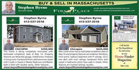 BUY & SELL IN MASSACHUSETTSStephen Byrneemail: steveafirstplacerealtycorp.comFIRST PLACE413-537-3518www.buysellhomeshampdencountyma.comREA LTYStephen ByrneStephen ByrneStephen Byrne413-537-3518413-537-3518413-537-3518Chicopee$349,000New Construction is move in ready and featurestwocar attached garage, hardwood floors throughoutwith carpet in bedrooms, kitchen and bathroomshave granite countertopslaundry on first floor.Other features include Anderson windows, 12 x 12deck, GE Stainless Steel Applianceswww.buysellhomeshampdencountyma.comCall Jackieat The RepublicanTo AdvertiseCHICOPEEThis Home is being completely renovated withestimated completion date of May 1st. Propertyfeatures are detached garage, 4 bedrooms, fireplacein living room, hardwood floors, bedrooms are carpetwith 2 walk in closets in Master Bedroom and Master$399,000ChicopeeNew construction has an estimated completion date ofMay 1st and property features are Anderson Windows,front porch, walkout basement with 9' ceilings, 12x12trex deck with vinyl railings, hardwood floors withcarpet in bedrooms which have walk in closets. Otherfeatures are Vaulted Ceilings, laundry..www.buysellhomeshampdencountyma.com$425,000in ourHome FinderMagazineatbath is tiled with double vanity. Other features.www.buysellhomeshampdencountyma.com788-1226CRG BUY & SELL IN MASSACHUSETTS Stephen Byrne email: steveafirstplacerealtycorp.com FIRST PLACE 413-537-3518 www.buysellhomeshampdencountyma.com REA LTY Stephen Byrne Stephen Byrne Stephen Byrne 413-537-3518 413-537-3518 413-537-3518 Chicopee $349,000 New Construction is move in ready and featurestwo car attached garage, hardwood floors throughout with carpet in bedrooms, kitchen and bathrooms have granite countertopslaundry on first floor. Other features include Anderson windows, 12 x 12 deck, GE Stainless Steel Appliances www.buysellhomeshampdencountyma.com Call Jackie at The Republican To Advertise CHICOPEE This Home is being completely renovated with estimated completion date of May 1st. Property features are detached garage, 4 bedrooms, fireplace in living room, hardwood floors, bedrooms are carpet with 2 walk in closets in Master Bedroom and Master $399,000 Chicopee New construction has an estimated completion date of May 1st and property features are Anderson Windows, front porch, walkout basement with 9' ceilings, 12x12 trex deck with vinyl railings, hardwood floors with carpet in bedrooms which have walk in closets. Other features are Vaulted Ceilings, laundry.. www.buysellhomeshampdencountyma.com $425,000 in our Home Finder Magazine at bath is tiled with double vanity. Other features. www.buysellhomeshampdencountyma.com 788-1226 CRG