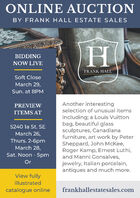 ONLINE AUCTIONBY FRANK HALL ESTATE SALESBIDDINGNOW LIVEFRANK HALLSoft CloseEST. 1979March 29,Sun. at 8PMAnother interestingPREVIEWselection of unusual itemsITEMS ATincluding; a Louis Vuittonbag, beautiful glasssculptures, Canadianafurniture, art work by PeterSheppard, John McKee,Roger Kamp, Ernest Luthi,and Manni Gonsalves,5240 la St. SEMarch 26,Thurs. 2-6pmMarch 28,Sat. Noon - 5pmOrjewelry, Italian porcelain,antiques and much more.View fullyillustratedcatalogue onlinefrankhallestatesales.com ONLINE AUCTION BY FRANK HALL ESTATE SALES BIDDING NOW LIVE FRANK HALL Soft Close EST. 1979 March 29, Sun. at 8PM Another interesting PREVIEW selection of unusual items ITEMS AT including; a Louis Vuitton bag, beautiful glass sculptures, Canadiana furniture, art work by Peter Sheppard, John McKee, Roger Kamp, Ernest Luthi, and Manni Gonsalves, 5240 la St. SE March 26, Thurs. 2-6pm March 28, Sat. Noon - 5pm Or jewelry, Italian porcelain, antiques and much more. View fully illustrated catalogue online frankhallestatesales.com
