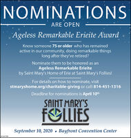 NOMINATIONSARE OPENAgeless Remarkable Erieite Award ×Know someone 75 or older who has remainedactive in our community, doing remarkable thingslong after they've retired?Nominate them to be honored as anAgeless Remarkable Erieiteby Saint Mary's Home of Erie at Saint Mary's Follies!For details on how to nominate, visitstmaryshome.org/charitable-giving or call 814-451-1316Deadline for nominations is April 10thSAINT MARY'SFOLLIESSeptember 10, 2020  Bayfront Convention CenterEP-397789 NOMINATIONS ARE OPEN Ageless Remarkable Erieite Award × Know someone 75 or older who has remained active in our community, doing remarkable things long after they've retired? Nominate them to be honored as an Ageless Remarkable Erieite by Saint Mary's Home of Erie at Saint Mary's Follies! For details on how to nominate, visit stmaryshome.org/charitable-giving or call 814-451-1316 Deadline for nominations is April 10th SAINT MARY'S FOLLIES September 10, 2020  Bayfront Convention Center EP-397789