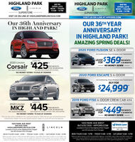 """HIGHLAND PARKFordHIGHLAND PARKWE'REWE'REOPEN LATEOPEN LATEFordA LINCOLNLINCOLNMON - THURSMON - THURS9 AM - 9 PM9 AM -9 PMSUPERSTORESUPERSTOREVISIT US ON-LINE AT HIGHLANDPARKLINCOLN.COMVISIT US ON-LINE AT HPFORD.COMOur 36th AnniversaryIN HIGHLAND PARK!OUR 36TH YEARANNIVERSARYIN HIGHLAND PARK!AMAZING SPRING DEALS!2020 FORD FUSION SE 4-DOORAir Conditioning, Power Windows, Auto TransmissionLEASEFOR$369Lease ForPER MONTH2020 LinclonX 36 MONTHSCorsair 425NO MONEY DOWNPER MONTHFOR 39 MONTHSALL NEW AND LOADED WITH EXTRAS.* Paymeet due at signing Lese pricesbasedon 10.s00 mies per year plus tax tie, icense& $299 Doc.Fee No Secunity Deposit.VIN: SLMCJIC9OLULO4431NO MONEY DOWN I $0 DUE AT SIGNING2020 FORD ESCAPE S 4-DOORAir Conditioning, Power Windows, Auto TransmissionBUY FOR$24,9992019 FORD F150 4-DOOR CREW CAB 4X4Lease For$4452020 LinclonAir Conditioning, Power Windows, Auto TransmissionMKZ$449PER MONTHLEASEFORFOR 36 MÓNTHSPER MONTHX 36 MONTHSVIN: 3LNGL5A98LRG13186WITH ADAPTIVE CRUISE CONTROL AND LANE KEEPINGNO MONEY DOWN I $O DUE AT SIGNINGNO MONEY DOWN""""Plus tax, title, license, & $299 doc fee. Lease price based on 7,500 miles per year. All advertised pricesinclude factory rebates. No security deposit required. Subject to Lincoln AFS and level approval.*"""" Piyment due at sioring Lease pricesbased on 10.500 miles per vear plas tax, tle, lcense & S299Doc. Fee. No Security Drpost1333 PARK AVE WEST1333 PARK AVE WEST847.433.7200HIGHLANDPARKLINCOLN.COMLocated in Front of the Highland Park Target!Just 30 minutes from Chicago!847.433.7200 · HPFORD.COMQuick LaneLINCOLNLocated in Front of the Highland Park Target!Just 30 minutes from Chicago!Open for Saturday ServiceBam - 4pmMON-THURS 9 AM-9 PM · FRIDAY 9 AM-6 PM · SATURDAY 9 AM -6 PMMON-THURS 9 AM -9 PM · FRIDAY 9 AM-6 PM · SATURDAY 9 AM - 6 PM""""Mies per galion based on EPA Estimated MPG Highway. Listed MPG refiects Base models of Lincoln MKC only.Actual mileoge will vary. Customers may be eligible for additional Factory rebates and """