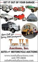 -GET IT OUT OF YOUR GARAGEOpen Call forSpring 2020 Consigners!Tom HalAuctions, linc..AUTO and MOTORCYCLE AUCTIONSwww.tomhallauctions.com610-799-0808info@tomhallauctions.com -GET IT OUT OF YOUR GARAGE Open Call for Spring 2020 Consigners! Tom Hal Auctions, linc.. AUTO and MOTORCYCLE AUCTIONS www.tomhallauctions.com 610-799-0808 info@tomhallauctions.com