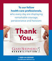 To our fellowhealth-care professionals,who every day are displayingremarkable courage,perseverance and heroism:ThankYou.GOOD SHEPHERDREHABILITATION LI.1-888-44-REHABGoodShepherdRehab.org To our fellow health-care professionals, who every day are displaying remarkable courage, perseverance and heroism: Thank You. GOOD SHEPHERD REHABILITATION LI. 1-888-44-REHAB GoodShepherdRehab.org