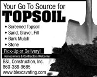 Your Go To Source forTOPSOIL Screened Topsoil Sand, Gravel, Fill Bark Mulch StonePick-Up or Delivery!Homeowners & Contractors Welcome!B&L Construction, Inc.860-388-9665www.blexcavating.com Your Go To Source for TOPSOIL  Screened Topsoil  Sand, Gravel, Fill  Bark Mulch  Stone Pick-Up or Delivery! Homeowners & Contractors Welcome! B&L Construction, Inc. 860-388-9665 www.blexcavating.com
