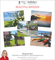 William Sotheby'sPitt I INTERNATIONAL REALTYBEAUTIFUL MADISONMargaret Muir203.415.9187 | mmuir@wpsir.com | www.waterareahomes.comMADISON BROKERAGE | 696 BOSTON POST ROADEach Office is Independently Owned and Operated a William Sotheby's Pitt I INTERNATIONAL REALTY BEAUTIFUL MADISON Margaret Muir 203.415.9187 | mmuir@wpsir.com | www.waterareahomes.com MADISON BROKERAGE | 696 BOSTON POST ROAD Each Office is Independently Owned and Operated a