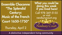 """Ensemble Chaconne""""The SplendidCentury:Music of the FrenchWhat you could bedoing this weekif you lived here!Call 978-369-5155or visitnewburycourt.orgCourt 1650-1750""""Newbury CourtThursday, April 2A distinctive independent living communityNW-CN13876593 Ensemble Chaconne """"The Splendid Century: Music of the French What you could be doing this week if you lived here! Call 978-369-5155 or visit newburycourt.org Court 1650-1750"""" Newbury Court Thursday, April 2 A distinctive independent living community NW-CN13876593"""