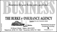BUSINESSInsurance for your home, auto, yacht and...THE BURKE & INSURANCE AGENCYSolutions for your insurance needsRepresenting insurancecompanies including18 Brown Street / Salem, MA 01970Telephone: (978) 741-7800 / Facsimile: (978) 741-7805ARBELLANUNANEE ERurNW-CN13862050 BUSINESS Insurance for your home, auto, yacht and... THE BURKE & INSURANCE AGENCY Solutions for your insurance needs Representing insurance companies including 18 Brown Street / Salem, MA 01970 Telephone: (978) 741-7800 / Facsimile: (978) 741-7805 ARBELLA NUNANEE ERur NW-CN13862050