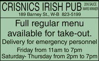 CRISNICS IRISH PUB2016 SAUCEWARS WINNER189 Barney St., W-B 823-5199Full regular menuavailable for take-out.Delivery for emergency personnelFriday from 11am to 7pmSaturday- Thursday from 2pm to 7pm CRISNICS IRISH PUB 2016 SAUCE WARS WINNER 189 Barney St., W-B 823-5199 Full regular menu available for take-out. Delivery for emergency personnel Friday from 11am to 7pm Saturday- Thursday from 2pm to 7pm