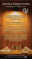 THE OLD YARMOUTH INNRestaurant & Tavern est. 1696OFFERING TAKE OUT FROM2-8 Tuesday-Saturday & 4-8 Sundaywith daily specials.Please call 508-362-9962 for yourpick up or curbside delivery.From today until the end of April,25% of every gift card you purchase will go toour OYI Employee Relief Fund; supportingstaff members who will be affected by thiscurrent crisis.In the event that our team members will notneed to draw from the fund, Arpad and Ipromise that all monies raised will be paidout equally to every team member once thesituation has stabilized.223 Route 6A, Yarmouth Port, MAwww.OldYarmouthInn.com | find us on fOI usNONISIAS THE OLD YARMOUTH INN Restaurant & Tavern est. 1696 OFFERING TAKE OUT FROM 2-8 Tuesday-Saturday & 4-8 Sunday with daily specials. Please call 508-362-9962 for your pick up or curbside delivery. From today until the end of April, 25% of every gift card you purchase will go to our OYI Employee Relief Fund; supporting staff members who will be affected by this current crisis. In the event that our team members will not need to draw from the fund, Arpad and I promise that all monies raised will be paid out equally to every team member once the situation has stabilized. 223 Route 6A, Yarmouth Port, MA www.OldYarmouthInn.com | find us on fO I us NONISIAS