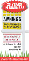 25 YEARSIN BUSINESSAWNINGS800-AWNINGSBY 215-794-7062BEST PRODUCTBEST PRICE6159 Lower York Rd.(Rt. 202)New Hope, PAwww.newhopeawnings.com 25 YEARS IN BUSINESS AWNINGS 800-AWNINGS BY 215-794-7062 BEST PRODUCT BEST PRICE 6159 Lower York Rd. (Rt. 202) New Hope, PA www.newhopeawnings.com