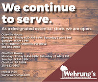 We continueto serve.As a designated essential store, we are open.Ottsville Hours:Monday - Friday 6:30 AM-6 PM, Saturday 7 AM-5 PMSunday - 9 AM-3 PM7711 Route 611, Ottsville, PA 18942610-847-2066Chalfont Hours:Monday - Friday 8 AM-6 PM, Saturday - 8 AM-5 PMSunday - 9 AM-3 PMChalfont, PA 18914215-822-0303Please visitwww.wehrungs.comWehrung'sLumber & Home Center We continue to serve. As a designated essential store, we are open. Ottsville Hours: Monday - Friday 6:30 AM-6 PM, Saturday 7 AM-5 PM Sunday - 9 AM-3 PM 7711 Route 611, Ottsville, PA 18942 610-847-2066 Chalfont Hours: Monday - Friday 8 AM-6 PM, Saturday - 8 AM-5 PM Sunday - 9 AM-3 PM Chalfont, PA 18914 215-822-0303 Please visit www.wehrungs.com Wehrung's Lumber & Home Center