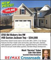 """NEWPRICE!$244,9003703 Old Hickory Ave NW#6B Canton Jackson Twp - $244,900Brand New Calvert Condo built in 2019 with 3BR, 2.5BTH. 2 Car Garage.Features first floor master suite and laundry, open floor plan, stainlesssteel appliances, granite counter tops, upgraded flooring, central location.HOA $125.00 per month billed quarterly. Glendale Village Development.Mark """"Service"""" Esber330-704-5044Associate Broker/AuctioneerRE/MAX Crossroads NEW PRICE! $244,900 3703 Old Hickory Ave NW #6B Canton Jackson Twp - $244,900 Brand New Calvert Condo built in 2019 with 3BR, 2.5BTH. 2 Car Garage. Features first floor master suite and laundry, open floor plan, stainless steel appliances, granite counter tops, upgraded flooring, central location. HOA $125.00 per month billed quarterly. Glendale Village Development. Mark """"Service"""" Esber 330-704-5044 Associate Broker/Auctioneer RE/MAX Crossroads"""