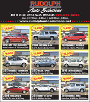 RUDOUPHAuto Solutions400 13 ST. NE, LITTLE FALLS, MN 56345 320-632-6623Mon - Fri 7:30am - 6:00pm | Sat 8:00am - 3:00pm www.rudolphautosolutions.net $3,900$3,400EPHSeutone $1,200JDOLPH2004 GMC YUKON DENALI AWDHeated Leather, 6.0L V8, Sunroof, DVD2003 GMC YUKON XL 4X41997 CHEVROLET VENTURE LSLocal Trade, 1 Owner, 7 Passenger5.3L V8, Running Boards, 10wner$6,900OLPH$5,500OLPMSehutions$12,200OPH2013 CHEVROLET EQUINOX AWDLocal Trade, Back Up Camera, Remote Start2013 MAZDA 3 SPORTA/C, PW, PL, Auto, 40 MPG Hwy2016 CHEVROLET CRUZE LTLow Miles, Factory Waranty, Remote Start, 38 MPG Hwy$5,800 DOLPH$32,900$6,900 DOLPHlute SedneHahouna2008 HONDA CIVIC LX2018 FORD F-150 XLT 4X42011 CHEVROLET HHR LTA/C, PW, PL, Auto, 36 MPG Hwy5.0L V8, 8K Miles, Bed LinerPower Seat, 30 MPG Hwy, 64,000 Miles RUDOUPH Auto Solutions 400 13 ST. NE, LITTLE FALLS, MN 56345 320-632-6623 Mon - Fri 7:30am - 6:00pm | Sat 8:00am - 3:00pm  www.rudolphautosolutions.net  $3,900 $3,400 EPH Seutone  $1,200 JDOLPH 2004 GMC YUKON DENALI AWD Heated Leather, 6.0L V8, Sunroof, DVD 2003 GMC YUKON XL 4X4 1997 CHEVROLET VENTURE LS Local Trade, 1 Owner, 7 Passenger 5.3L V8, Running Boards, 10wner $6,900 OLPH  $5,500 OLPM Sehutions $12,200OPH 2013 CHEVROLET EQUINOX AWD Local Trade, Back Up Camera, Remote Start 2013 MAZDA 3 SPORT A/C, PW, PL, Auto, 40 MPG Hwy 2016 CHEVROLET CRUZE LT Low Miles, Factory Waranty, Remote Start, 38 MPG Hwy $5,800 DOLPH $32,900 $6,900 DOLPH lute Sedne Hahouna 2008 HONDA CIVIC LX 2018 FORD F-150 XLT 4X4 2011 CHEVROLET HHR LT A/C, PW, PL, Auto, 36 MPG Hwy 5.0L V8, 8K Miles, Bed Liner Power Seat, 30 MPG Hwy, 64,000 Miles