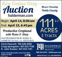 Now Online OnlyAuction111*Monroe TownshipPreble Countyhalderman.com+/-Begin: April 14,8:00 amEnd: April 15, 6:45 pmACRESProductive Croplandwith Home & Shop3 TractsAUCTION CONDUCTED BY: RUSSELL D.HARMEYER, OH Auct. Lic. #2001014575Chris Peacock: 765-546-0592HALDERMANCraig Springmier: 937-533-7126H. John Kramer: 937-533-1101REAL ESTATE & FARM MANAGEMENTHLS# CCP-12481800.424.2324   halderman.comOwner: Brown Revocable Living Trust datedAugust 14, 2005HRES IN Auct. Lic. #AC69200019SM-LA1765434 Now Online Only Auction 111* Monroe Township Preble County halderman.com +/- Begin: April 14,8:00 am End: April 15, 6:45 pm ACRES Productive Cropland with Home & Shop 3 Tracts AUCTION CONDUCTED BY: RUSSELL D. HARMEYER, OH Auct. Lic. #2001014575 Chris Peacock: 765-546-0592 HALDERMAN Craig Springmier: 937-533-7126 H. John Kramer: 937-533-1101 REAL ESTATE & FARM MANAGEMENT HLS# CCP-12481 800.424.2324   halderman.com Owner: Brown Revocable Living Trust dated August 14, 2005 HRES IN Auct. Lic. #AC69200019 SM-LA1765434