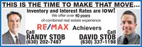 THIS IS THE TIME TO MAKE THAT MOVE...Inventory and Interest Rates are low!We offer over 40 yearsof combined real estate experienceRE/MAX AchieversCallRANDY STOB(630) 202-7487CallDAVID STOB(630) 337-1198 THIS IS THE TIME TO MAKE THAT MOVE... Inventory and Interest Rates are low! We offer over 40 years of combined real estate experience RE/MAX Achievers Call RANDY STOB (630) 202-7487 Call DAVID STOB (630) 337-1198