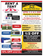 RENT ATENT202029th AnnualMon Valley Home ShowEVENT RENTALSAPRIL 3, 4, & 5, 20206.Rostraver Ice GardensECEquipmentRt. 51  Belle Vernon, PAThe Biggest Remodeling &Home Decor Event in the Area!Connection1006 Tyrol Blvd., Belle Vernon PA 15012Meet the professionals first hand!Visit more than 150 booths spread outover 105,000 square feet of exhibit area.724-929-2400FRIDAY. . 2pm-7pmSATURDAY.. 10am-7pmTENTSSUNDAY. . 10pm-5pm........1/2 OFFSTAGESPRICE OF ONE ADMISSIONGOOD ON ONE $4.00ADULT ADMISSIONMust present coupon. Not valid with anyother offer. Mon Valley Home Show 2020EXPOTHSADMISSIONAdults $4Seniors 62+ $2Children under 12 FREEVENDORBOOTHSPlenty of FREE Parking10%OFFA GRADUATIONExpiresPACKAGE June 2020FOR MORE INFORMATION:724-929-2400  monvalleyhomeshow.com RENT A TENT 2020 29th Annual Mon Valley Home Show EVENT RENTALS APRIL 3, 4, & 5, 2020 6. Rostraver Ice Gardens EC Equipment Rt. 51  Belle Vernon, PA The Biggest Remodeling & Home Decor Event in the Area! Connection 1006 Tyrol Blvd., Belle Vernon PA 15012 Meet the professionals first hand! Visit more than 150 booths spread out over 105,000 square feet of exhibit area. 724-929-2400 FRIDAY. . 2pm-7pm SATURDAY.. 10am-7pm TENTS SUNDAY. . 10pm-5pm ........ 1/2 OFF STAGES PRICE OF ONE ADMISSION GOOD ON ONE $4.00 ADULT ADMISSION Must present coupon. Not valid with any other offer. Mon Valley Home Show 2020 EXPO THS ADMISSION Adults $4 Seniors 62+ $2 Children under 12 FREE VENDOR BOOTHS Plenty of FREE Parking 10% OFF A GRADUATION Expires PACKAGE June 2020 FOR MORE INFORMATION: 724-929-2400  monvalleyhomeshow.com