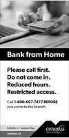 Bank from HomePlease call first.Do not come in.Reduced hours.Restricted access.Call 1-800-667-7477 BEFOREyou come to the branch.CVID-19 Action PlanconexusCredit Unionconexus.ca Bank from Home Please call first. Do not come in. Reduced hours. Restricted access. Call 1-800-667-7477 BEFORE you come to the branch. CVID-19 Action Plan conexus Credit Union conexus.ca