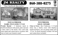 "JM REALTY""Your Saybrook Specialists""860-388-0275RALTONL'ENDEROLD SAYBROOKWESTBROOK$1,000  PLUS $150 CT TAXWeekly Rental - 3 bedroom ranch in Close to Town - this 3 bedroom, 1 1/2 bathKnollwood Beach with porch, patio and just home has a family room with fireplace,a short walk to the beach. Nice yard with hardwood floors, one car garage under and asome shade and a great spot to vacation. Still 35 lot. No flood insurance needed. Oil heattime to book your summer rental!SOLD  $229,000and washer/dryer included. JM REALTY ""Your Saybrook Specialists"" 860-388-0275 RALTON L'ENDER OLD SAYBROOK WESTBROOK $1,000  PLUS $150 CT TAX Weekly Rental - 3 bedroom ranch in Close to Town - this 3 bedroom, 1 1/2 bath Knollwood Beach with porch, patio and just home has a family room with fireplace, a short walk to the beach. Nice yard with hardwood floors, one car garage under and a some shade and a great spot to vacation. Still 35 lot. No flood insurance needed. Oil heat time to book your summer rental! SOLD  $229,000 and washer/dryer included."