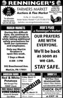 "RENNINGERS""Voted BestWEAREFARMERS MARKET unday FlesMarket In PA""Auctions & Flea Market Saturday & Sunday8 to 5OPENOn Rte. 61, Schuylkill HavenMarket Vendors Wanted!  Call 570-385-3720""For informationabout the auctionsCall (570) 385-4662 Applications: www.renningersfarmersmarket.com/eventsJOSIE'S PLACEat Renninger's MarketOUR PRAYERSARE WITHEVERYONE.MARLIN MARKETSDuring this difficulttime, we continue tooffer quality productswhile taking additionalsafety precautions forboth our customersand employees.Only our MarLinlocation isopen this week.We'll be backas soon as7 Days a Week8 AM - 5 PMwe can.STAY SAFE.302 Beechwood Ave.MarLin, PA 17951ANDERSON FARMSRed & White Friday, March 13PotatoesSIMON'S IIFOR CIGARETTES & CHEWRoll Your OwnAUCTION4:00 p.m. Tailgate7:00 p.m. TablesHEADQUARTERSSaturday,2:00 p.mWe Accept TheTobacco  Filters  MachinesFMNP CheckALSO DISCOUNTED ZIPPO'SRED SHALE RIDGEVINEYARDSCome & SampleOur WineCHECK OUTCANCELLEDaLockThe Largest Selection of Cooking,Accessories, Snacks, Paper10:00 a.m Collectibles - Furniture Products, Food Items & Collectiblesat EXIT 16ay, March 152:00 p.m. Tailgate RENNINGERS ""Voted Best WE ARE FARMERS MARKET unday Fles Market In PA"" Auctions & Flea Market Saturday & Sunday 8 to 5 OPEN On Rte. 61, Schuylkill Haven Market Vendors Wanted!  Call 570-385-3720 ""For information about the auctions Call (570) 385-4662 Applications: www.renningersfarmersmarket.com/events JOSIE'S PLACE at Renninger's Market OUR PRAYERS ARE WITH EVERYONE. MARLIN MARKETS During this difficult time, we continue to offer quality products while taking additional safety precautions for both our customers and employees. Only our MarLin location is open this week. We'll be back as soon as 7 Days a Week 8 AM - 5 PM we can. STAY SAFE. 302 Beechwood Ave. MarLin, PA 17951 ANDERSON FARMS Red & White Friday, March 13 Potatoes SIMON'S II FOR CIGARETTES & CHEW Roll Your Own AUCTION 4:00 p.m. Tailgate 7:00 p.m. Tables HEADQUARTERS Saturday, 2:00 p.m We Accept The Tobacco  Filters  Machines FMNP Check ALSO DISCOUNTED ZIPPO'S RED SHALE RIDGE VINEYARDS Come & Sample Our Wine CHECK OUT CANCELLED aLock The Largest Selection of Cooking, Accessories, Snacks, Paper 10:00 a.m Collectibles - Furniture Products, Food Items & Collectibles at EXIT 16 ay, March 15 2:00 p.m. Tailgate"