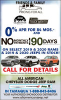 FRIENDS & FAMILYPRICING FOR ALLJeepRAMTRUCK MONTHCELEBRATIONEVENT0% APR FOR 84 MOS.ANDNOASMONTHLYPAYMENTS190DAYSWHEN FINANCED THROUGH CHRYSLER CAPITALON SELECT 2019 & 2020 RAMS& 2019 & 2020 JEEPS IN STOCK!CALL FOR DETAILS*Not All Customers Will Qualify. See Dealer For Details.ALL AMERICANCHRYSLER DODGE JEEP RAMCHRYSLERDODGE JeepIN TAMAQUA 1-888-843-8406YOUR AUTHORIZED SNOWDOGG DISTRIBUTORwww.allamericanjeep.net FRIENDS & FAMILY PRICING FOR ALL Jeep RAM TRUCK MONTH CELEBRATION EVENT 0 % APR FOR 84 MOS. AND NOAS MONTHLY PAYMENTS 190DAYS WHEN FINANCED THROUGH CHRYSLER CAPITAL ON SELECT 2019 & 2020 RAMS & 2019 & 2020 JEEPS IN STOCK! CALL FOR DETAILS *Not All Customers Will Qualify. See Dealer For Details. ALL AMERICAN CHRYSLER DODGE JEEP RAM CHRYSLER DODGE Jeep IN TAMAQUA 1-888-843-8406 YOUR AUTHORIZED SNOWDOGG DISTRIBUTOR www.allamericanjeep.net