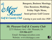 Banquets, Business Meetings,Class Reunions, Weddings,untFriday Night Menu,leasant Semi-private Golf CourseGolf & Country Club Catering to your needs since 1928!Mt. Pleasant Golf & Country Club2275 Hickory Ave.  Mt. Pleasant, IA319-986-6157Email: thempgcc@yahoo.comWebsite: www.thempgcc.com Banquets, Business Meetings, Class Reunions, Weddings, unt Friday Night Menu, leasant Semi-private Golf Course Golf & Country Club Catering to your needs since 1928! Mt. Pleasant Golf & Country Club 2275 Hickory Ave.  Mt. Pleasant, IA 319-986-6157 Email: thempgcc@yahoo.com Website: www.thempgcc.com
