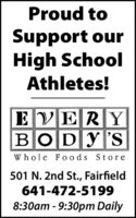 Proud toSupport ourHigh SchoolAthletes!E VERYBODY'SWhole Fo ods Store501 N. 2nd St., Fairfield641-472-51998:30am - 9:30pm Daily Proud to Support our High School Athletes! E VERY BODY'S Whole Fo ods Store 501 N. 2nd St., Fairfield 641-472-5199 8:30am - 9:30pm Daily