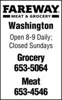 FAREWAY.MEAT & GROCERYWashingtonOpen 8-9 Daily;Closed SundaysGrocery653-5064Meat653-4546 FAREWAY. MEAT & GROCERY Washington Open 8-9 Daily; Closed Sundays Grocery 653-5064 Meat 653-4546